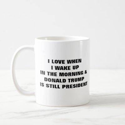 I LOVE WHEN I WAKE UP COFFEE MUG