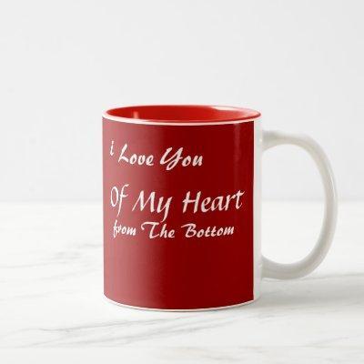 I LOVE YOU FROM THE BOTTOM OF MY HEART COFFEE MUG