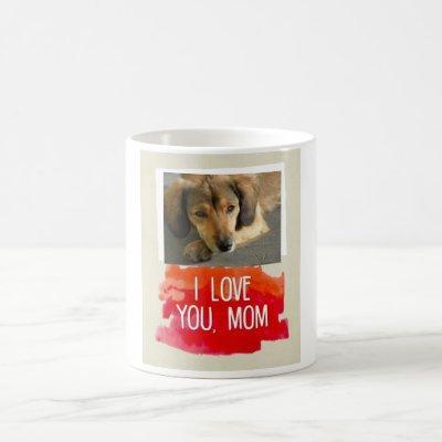 I Love You Mom Custom Dog Photo Mug