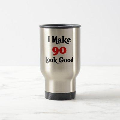 I make 90 look good travel mug