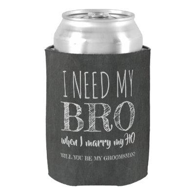 I need my BRO - Funny Groomsman Proposal Can Cooler