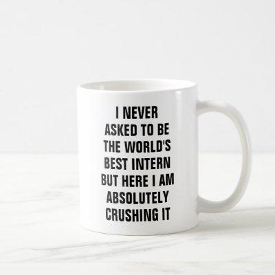 I never asked to be the world's best intern but coffee mug