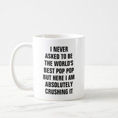 I never asked to be the worlds best pop pop but he coffee mug