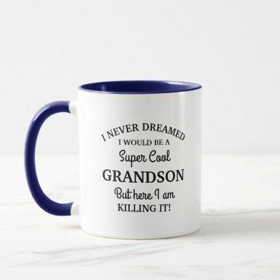 I never dreamed I would be a Super Cool Grandson Mug