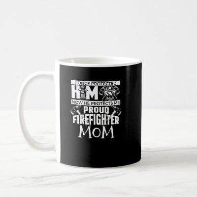 I Once Protected Him Proud Firefighter Mom Coffee Mug