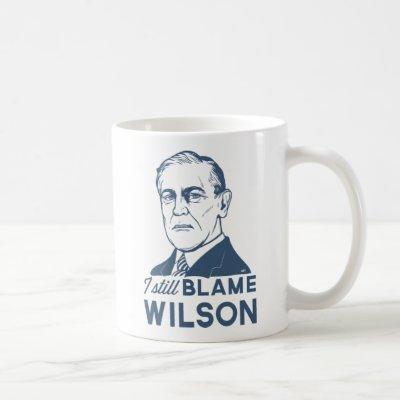 I Still Blame Woodrow Wilson Coffee Mug