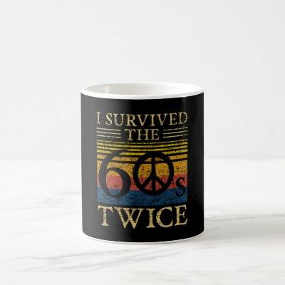I survived the 60s twice 60 Birthday funny Quote Coffee Mug