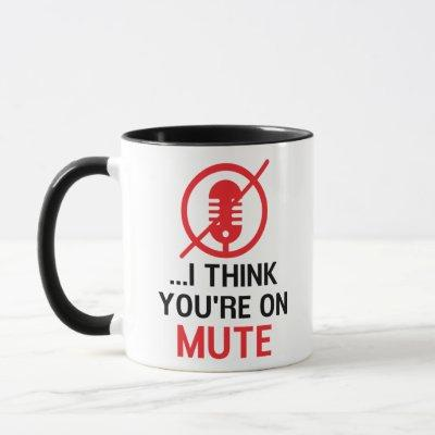 I think you're on mute, Funny Work From Home Mug