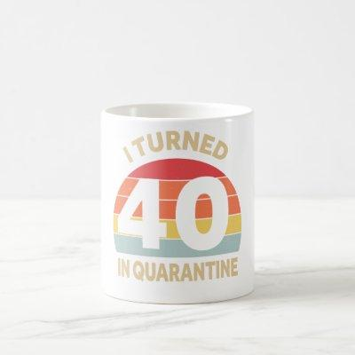 I Turned 40 In Quarantine Coffee Mug