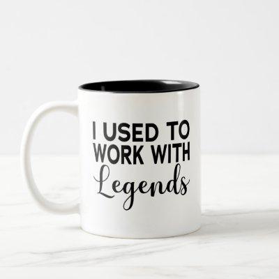I Used To Work With Legends Two-Tone Coffee Mug