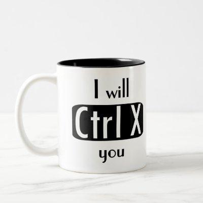 I will Cut You Ctrl X Funny Computer Geek Two-Tone Coffee Mug
