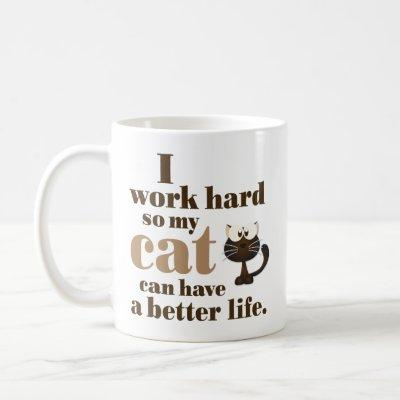 """""""I Work Hard So My Cat Can Have a Better Life"""" Mug"""
