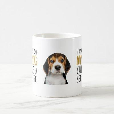 I Work Hard So My Dog Can Have a Better Life Quote Coffee Mug