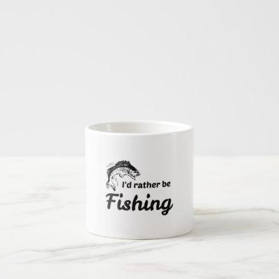 I Would Rather be Fishing Espresso Cup