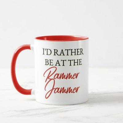 I'd Rater Be at the Rammer Jammer Mug