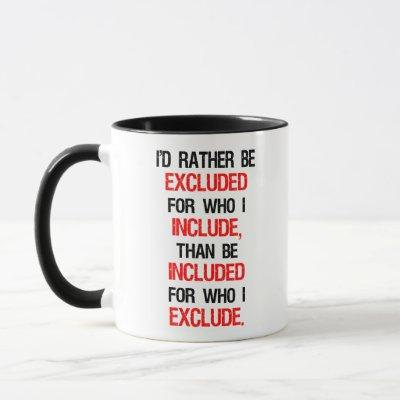 I'd Rather Be Excluded For Who I Include Mug