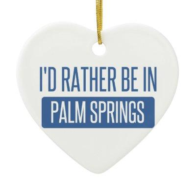 I'd rather be in Palm Springs Ceramic Ornament