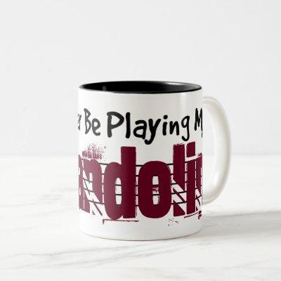 I'd Rather Be Playing My Mandolin Two-Tone Coffee Mug