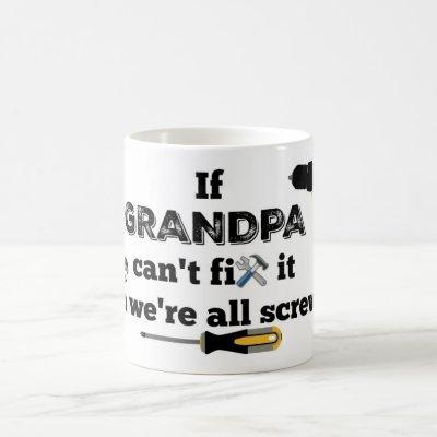 If Grandpa can't fix it we're all screwed Coffee Mug