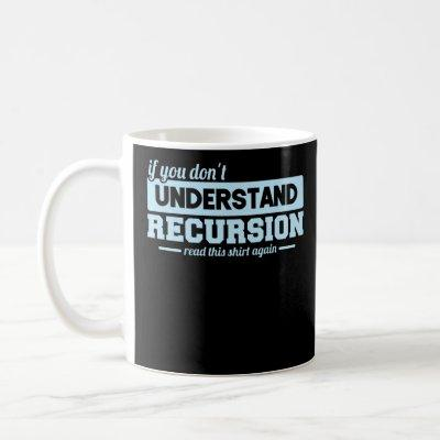 If You Dont Understand Recursion Programmer Coding Coffee Mug