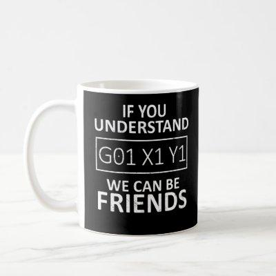 If You Understand We Can Be Friends CNC Machinist Coffee Mug