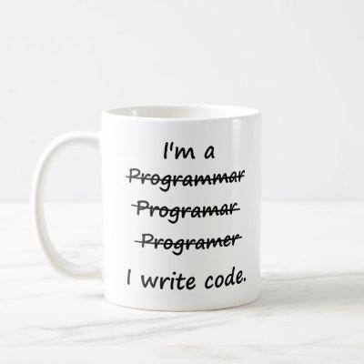 I'm a Programmer I Write Code Bad Speller Coffee Mug