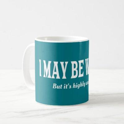 I'm Always Right Funny Sarcastic Coffee Mug