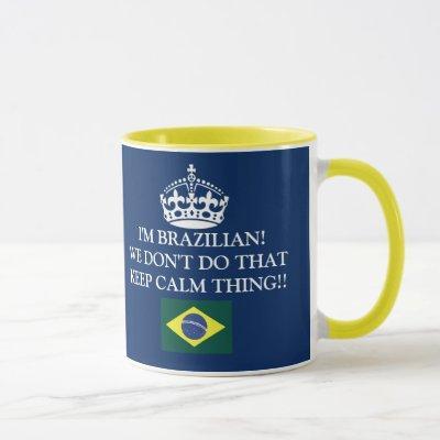 I'm Brazilian We don't of that Keep Calm thing! Mug