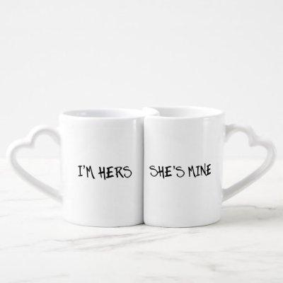 I'M HERS, SHE'S MINE LESBIAN COUPLE GIFT COFFEE MUG SET
