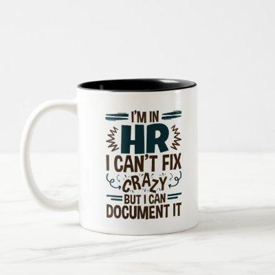 I'm In HR I Can't Fix Crazy But I Can Document It Two-Tone Coffee Mug