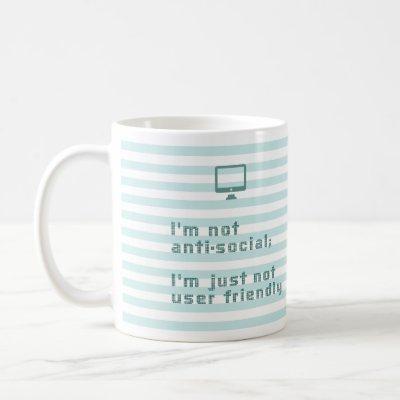 I'm not anti social; I'm just not user friendly Coffee Mug