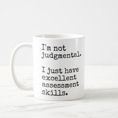 I'm Not Judgmental Funny Office Coffee Mug