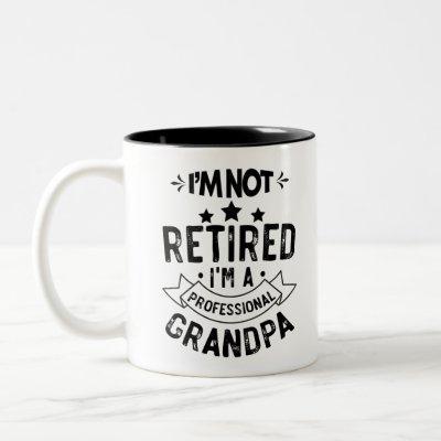 I'm Not Retired I'm A Professional Grandpa Funny G Two-Tone Coffee Mug