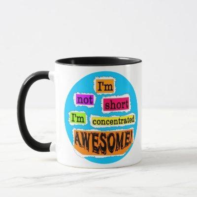 I'm Not Short, I'm Concentrated Awesome - Mug