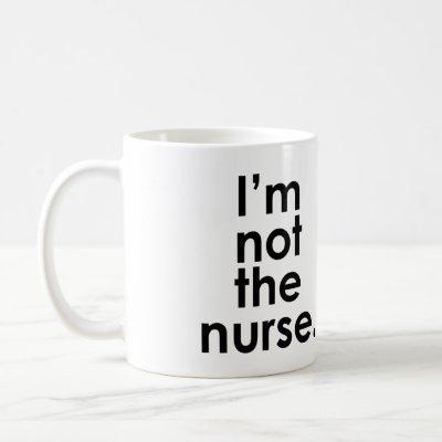 I'm Not the Nurse Radiology Humor Coffee Mug