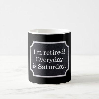I'm retired -- coffee mug