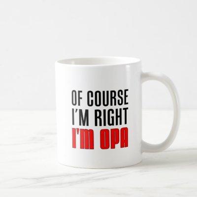 I'm Right I'm Opa Mug