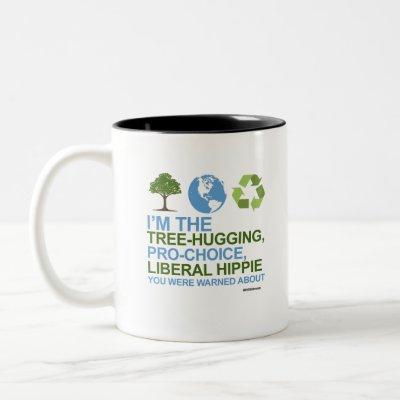 I'm the tree-hugging, pro-choice, liberal hippie Two-Tone coffee mug