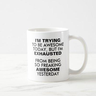 I'm Trying To Be Awesome But I'm Exhausted Coffee Mug