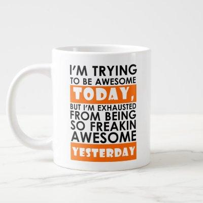 I'm Trying To Be Awesome Today Awesome Yesterday Giant Coffee Mug