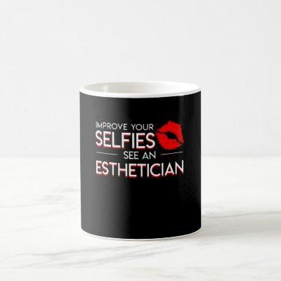 Improve Selfies See Esthetician Saying Coffee Mug