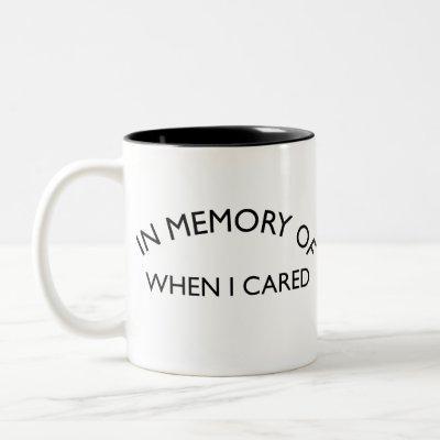In Memory When I Care | Sarcastic Quote Two-Tone Coffee Mug