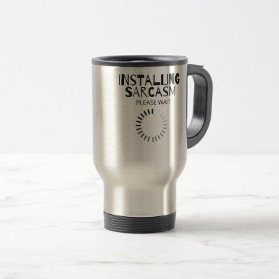 Installing Sarcasm Please Wait Sarcastic Humor Travel Mug