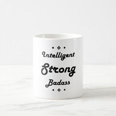Intelligent Strong Badass motivational Coffee Mug