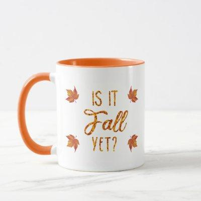 Is It Fall Yet? Funny Autumn Mug