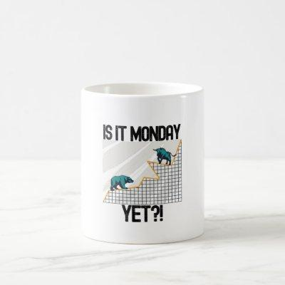 Is It Monday Yet? - Funny Trading Lover Coffee Mug