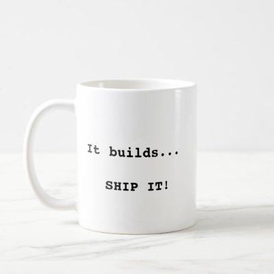 It builds... SHIP IT! Mug