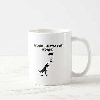 It Could Always Be Worse Coffee Mug