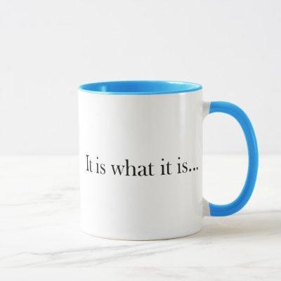 It Is What It Is... Mug