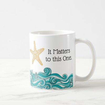 It Matters to This One Starfish Coffee Mug